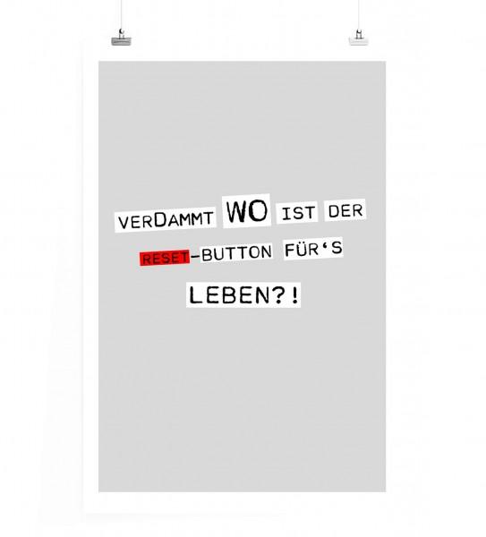 Poster in 60x90cm - Verdammt wo ist der Reset-Button für's Leben?!