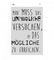 Poster in 60x90cm - Man muss das Unmögliche ersuchen, um das Mögliche zu erreichen.