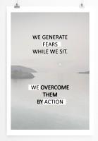 Poster in 60x90cm Wir rufen Ängste hervor während wir sitzen, Wir überwinden sie durch Aktion.