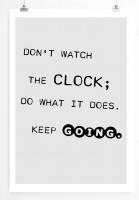Poster in 60x90cm Schau nicht auf die Uhr; Tu was die Uhr tut. Weiterlaufen.