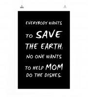 Poster in 60x90cm - Jeder möchte die Erde retten, niemand möchte Mutti beim Abwasch helfen.