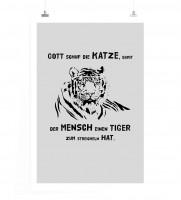 Poster in 60x90cm - Gott schuf die Katze, damit der Mensch einen Tiger zum Streicheln hat.