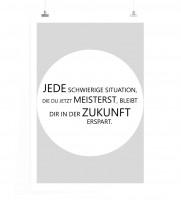 Poster in 60x90cm - Jede schwierige Situation, die du jetzt meisterst, bleibt dir in der Zukunft ers