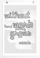 Poster in 60x90cm Ohne harte Arbeit wächst nichts als Unkraut.