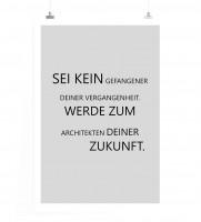 Poster in 60x90cm - Sei kein Gefangener deiner Vergangenheit. Werde zum Architekten deiner Zukunft.