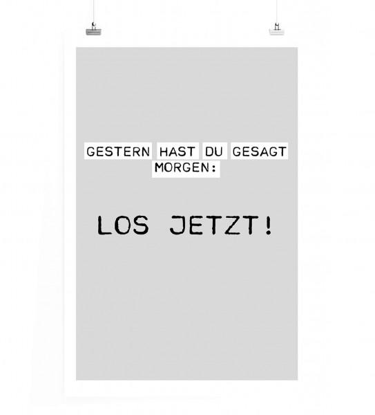 Poster in 60x90cm - Gestern hast du gesagt morgen: Los Jetzt!
