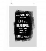 Poster in 60x90cm - Lächle weiter, denn das Leben ist ein schöne Sache und gibt so viel zu lächeln.