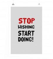 Poster in 60x90cm - Hör auf zu wünschen, fange an.