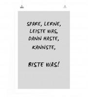 Poster in 60x90cm - Spare, Lerne, Leiste was, dann haste, kannste, biste was!